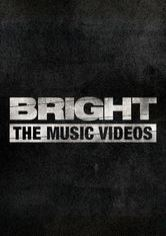Bright: The Music Videos