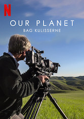 Our Planet – bag kulisserne